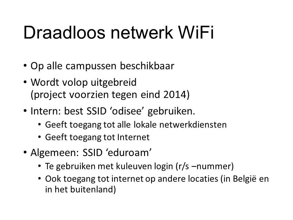 Draadloos netwerk WiFi Op alle campussen beschikbaar Wordt volop uitgebreid (project voorzien tegen eind 2014) Intern: best SSID 'odisee' gebruiken. G