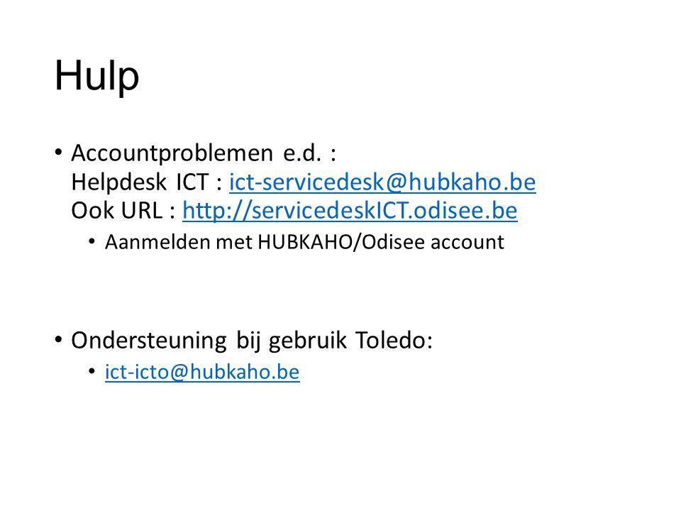 Hulp Accountproblemen e.d. : Helpdesk ICT : ict-servicedesk@hubkaho.be Ook URL : http://servicedeskICT.odisee.beict-servicedesk@hubkaho.behttp://servi