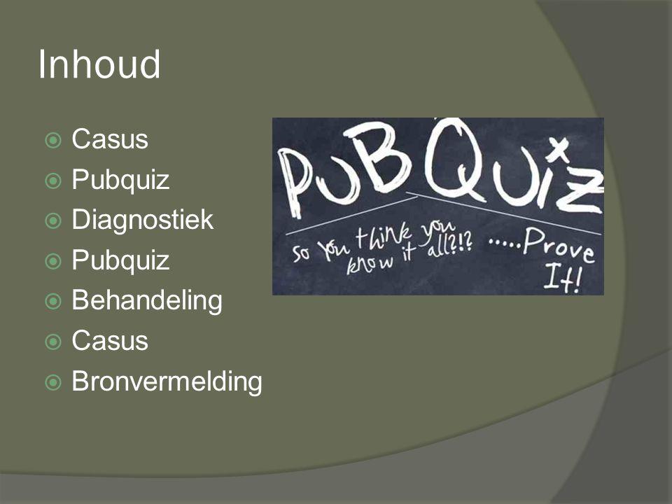 Inhoud CCasus PPubquiz DDiagnostiek PPubquiz BBehandeling CCasus BBronvermelding