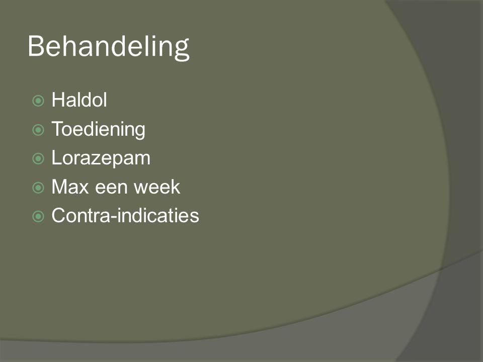 Behandeling  Haldol  Toediening  Lorazepam  Max een week  Contra-indicaties