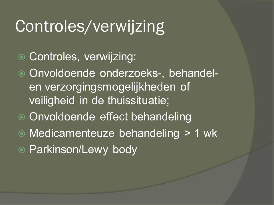 Controles/verwijzing  Controles, verwijzing:  Onvoldoende onderzoeks-, behandel- en verzorgingsmogelijkheden of veiligheid in de thuissituatie;  On