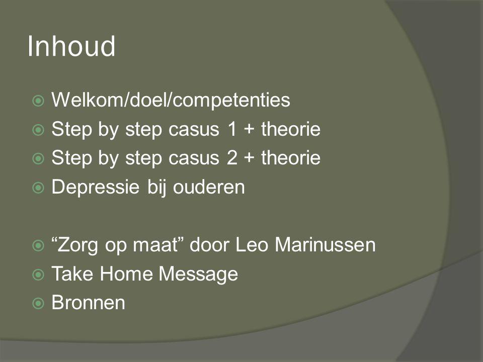 """Inhoud WWelkom/doel/competenties SStep by step casus 1 + theorie SStep by step casus 2 + theorie DDepressie bij ouderen """"""""Zorg op maat"""" door"""