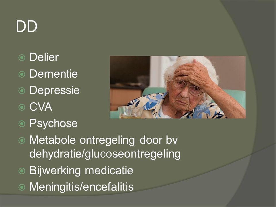 DD  Delier  Dementie  Depressie  CVA  Psychose  Metabole ontregeling door bv dehydratie/glucoseontregeling  Bijwerking medicatie  Meningitis/e