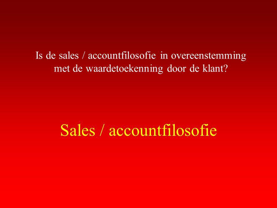 Is de sales / accountfilosofie in overeenstemming met de waardetoekenning door de klant? Sales / accountfilosofie