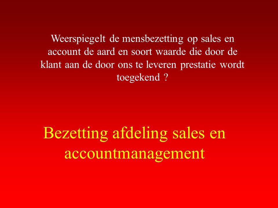 Bezetting afdeling sales en accountmanagement Weerspiegelt de mensbezetting op sales en account de aard en soort waarde die door de klant aan de door