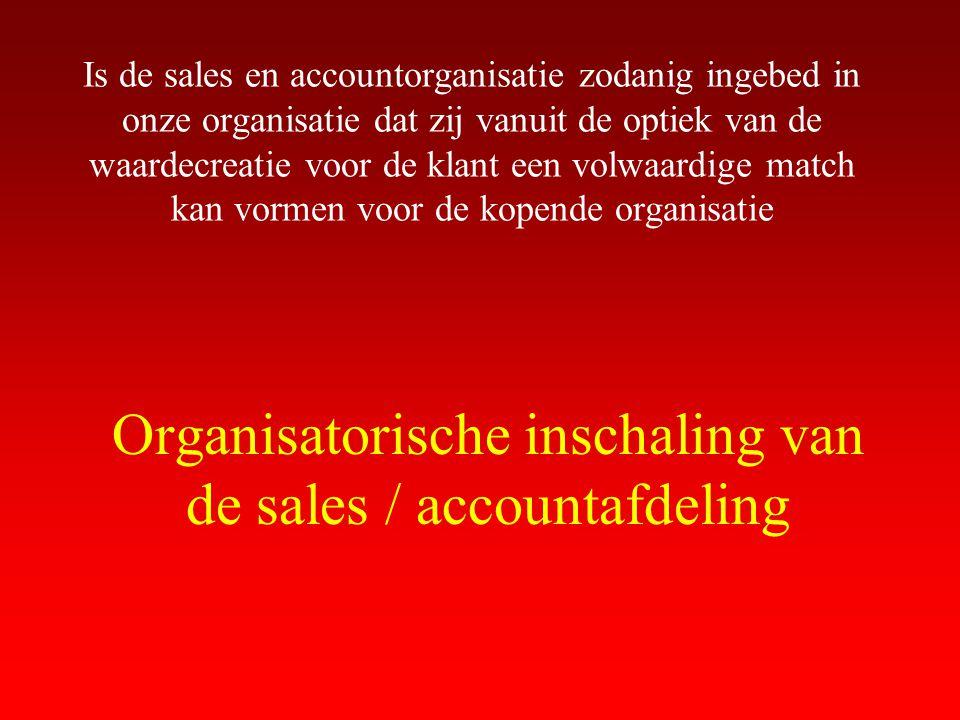 Is de sales en accountorganisatie zodanig ingebed in onze organisatie dat zij vanuit de optiek van de waardecreatie voor de klant een volwaardige matc