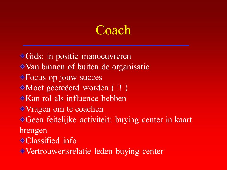 Coach Gids: in positie manoeuvreren Van binnen of buiten de organisatie Focus op jouw succes Moet gecreëerd worden ( !! ) Kan rol als influence hebben