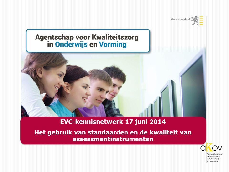 EVC-kennisnetwerk 17 juni 2014 Het gebruik van standaarden en de kwaliteit van assessmentinstrumenten EVC-kennisnetwerk 17 juni 2014 Het gebruik van standaarden en de kwaliteit van assessmentinstrumenten