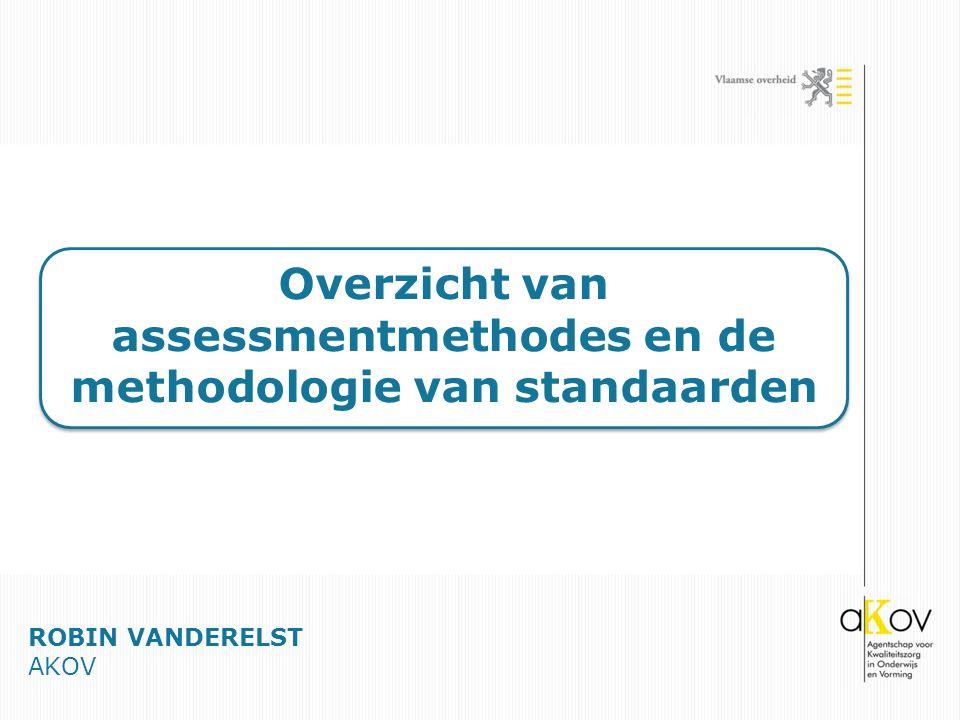 Overzicht van assessmentmethodes en de methodologie van standaarden ROBIN VANDERELST AKOV