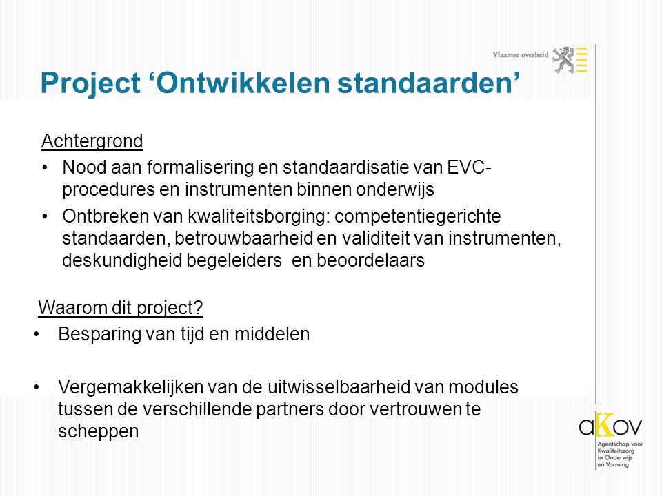 Achtergrond Nood aan formalisering en standaardisatie van EVC- procedures en instrumenten binnen onderwijs Ontbreken van kwaliteitsborging: competenti