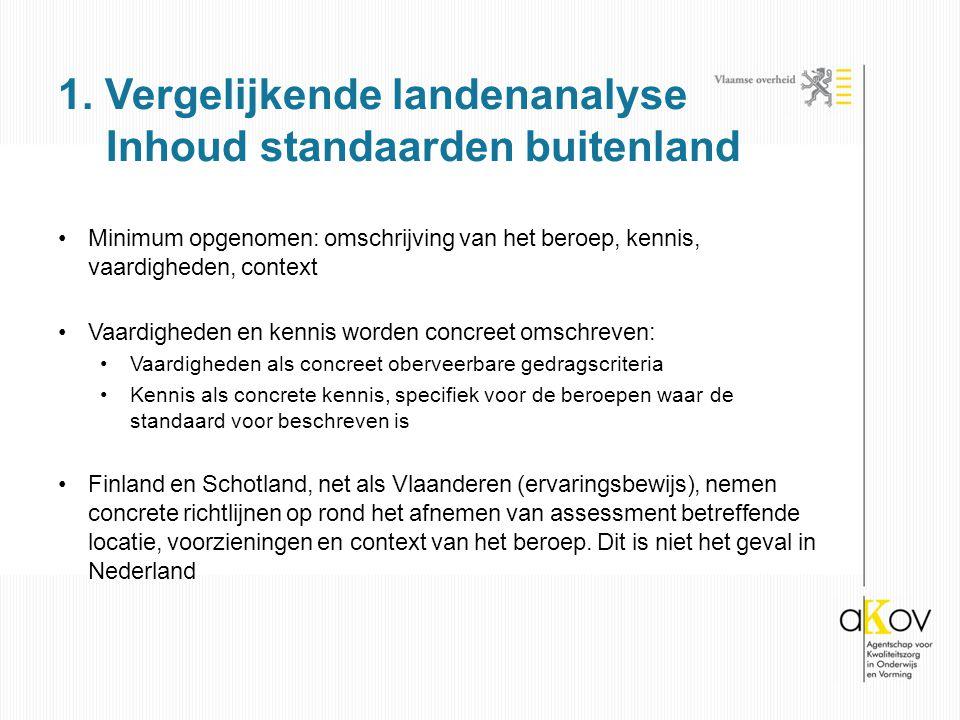 Minimum opgenomen: omschrijving van het beroep, kennis, vaardigheden, context Vaardigheden en kennis worden concreet omschreven: Vaardigheden als concreet oberveerbare gedragscriteria Kennis als concrete kennis, specifiek voor de beroepen waar de standaard voor beschreven is Finland en Schotland, net als Vlaanderen (ervaringsbewijs), nemen concrete richtlijnen op rond het afnemen van assessment betreffende locatie, voorzieningen en context van het beroep.