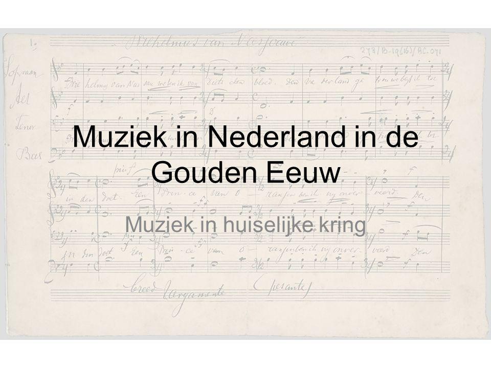 Muziek in Nederland in de Gouden Eeuw Muziek in huiselijke kring
