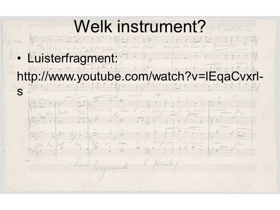 Welk instrument? Luisterfragment: http://www.youtube.com/watch?v=lEqaCvxrl- s