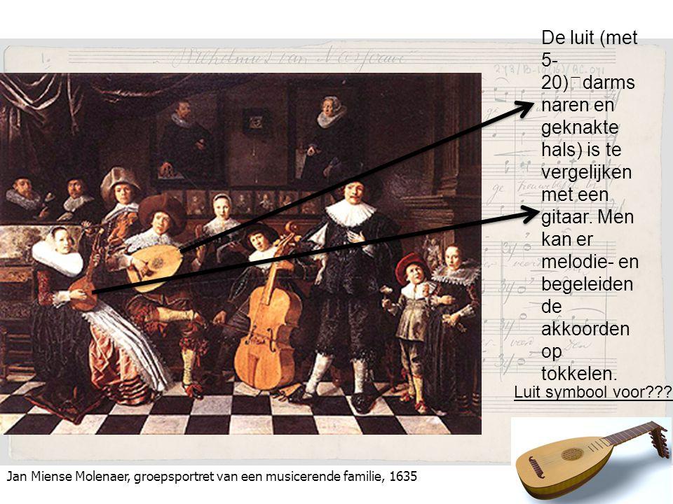 Jan Miense Molenaer, groepsportret van een musicerende familie, 1635 De luit (met 5- 20) darms naren en geknakte hals) is te vergelijken met een gitaar.