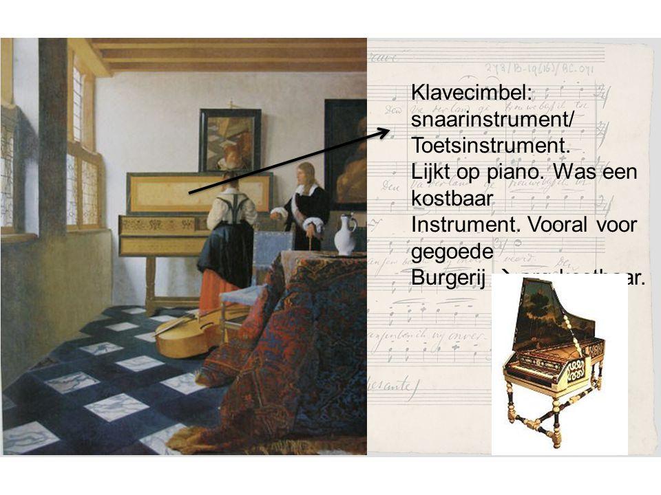 Klavecimbel: snaarinstrument/ Toetsinstrument.Lijkt op piano.