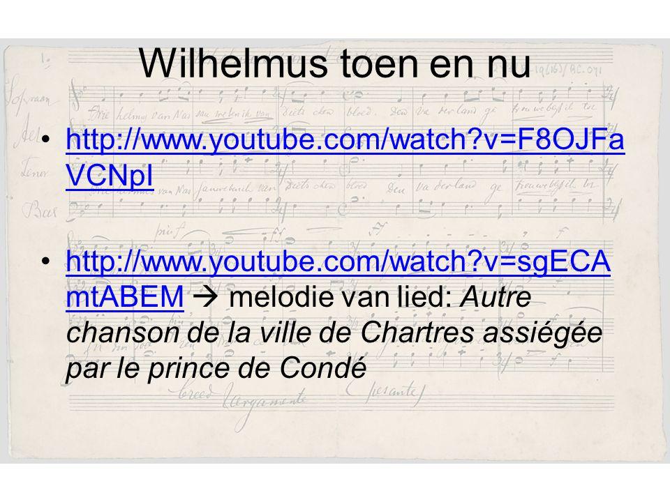 Wilhelmus toen en nu http://www.youtube.com/watch?v=F8OJFa VCNpIhttp://www.youtube.com/watch?v=F8OJFa VCNpI http://www.youtube.com/watch?v=sgECA mtABEM  melodie van lied: Autre chanson de la ville de Chartres assiégée par le prince de Condéhttp://www.youtube.com/watch?v=sgECA mtABEM