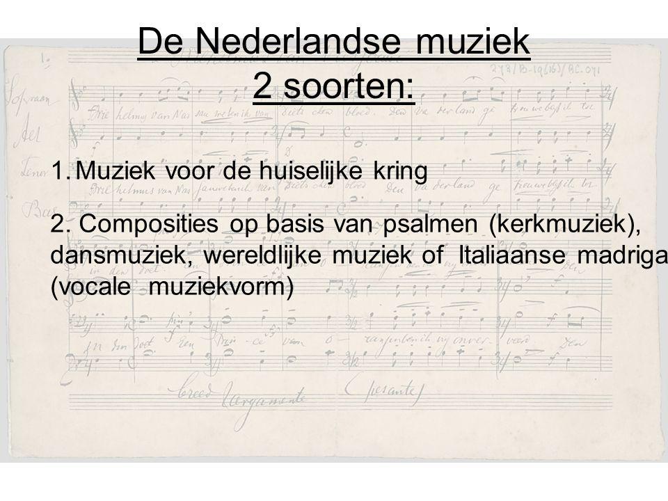 De Nederlandse muziek 2 soorten: 1.Muziek voor de huiselijke kring 2.