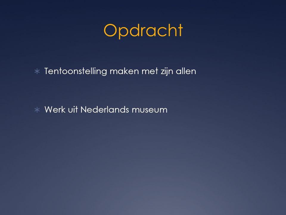 Opdracht  Tentoonstelling maken met zijn allen  Werk uit Nederlands museum