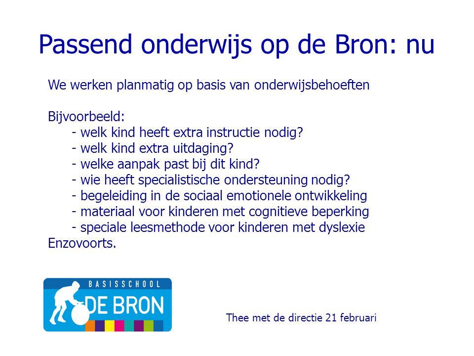Passend onderwijs op de Bron: nu We werken planmatig op basis van onderwijsbehoeften Bijvoorbeeld: - welk kind heeft extra instructie nodig? - welk ki