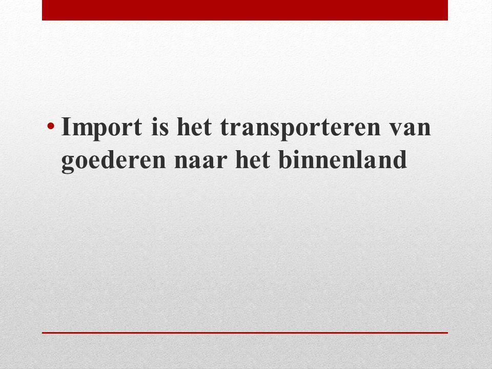 Import is het transporteren van goederen naar het binnenland