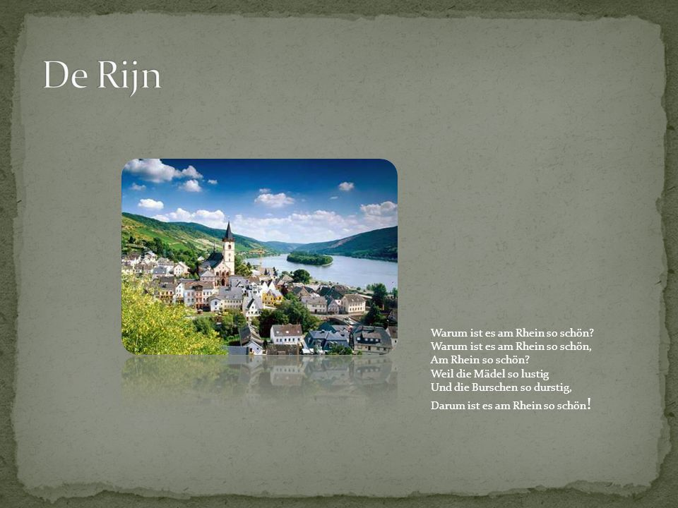 Warum ist es am Rhein so schön? Warum ist es am Rhein so schön, Am Rhein so schön? Weil die Mädel so lustig Und die Burschen so durstig, Darum ist es