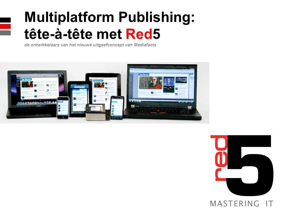 Multiplatform Publishing: tête-à-tête met Red5 de ontwikkelaars van het nieuwe uitgeefconcept van Mediafacts