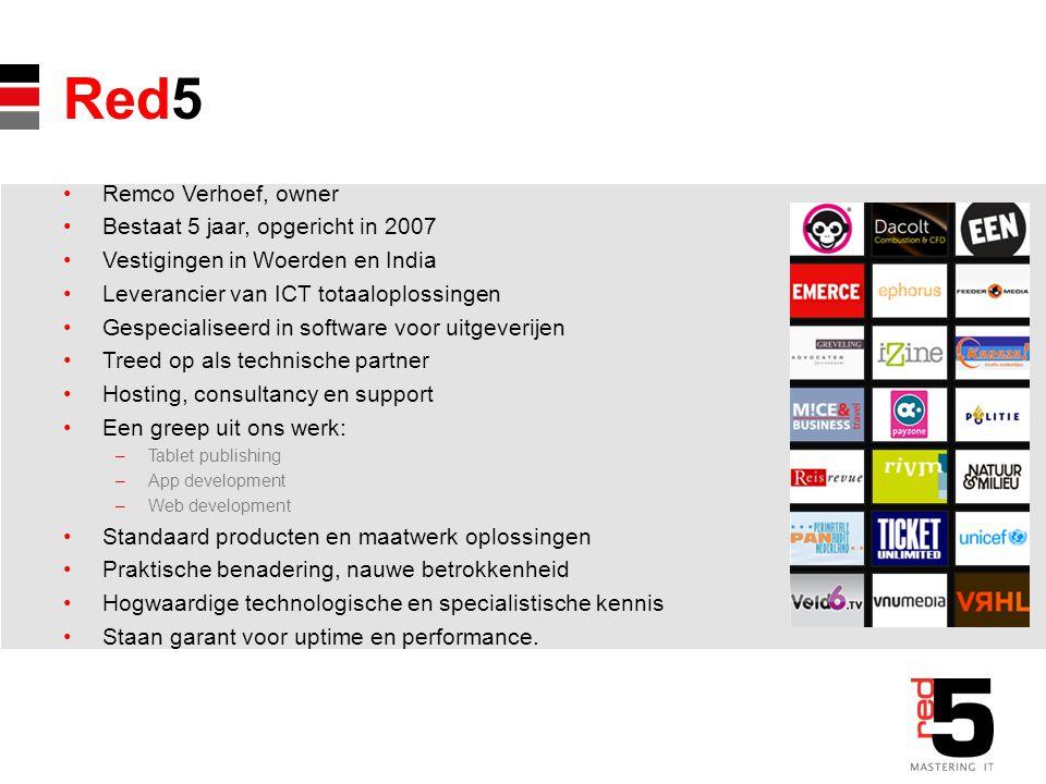 Red5 Remco Verhoef, owner Bestaat 5 jaar, opgericht in 2007 Vestigingen in Woerden en India Leverancier van ICT totaaloplossingen Gespecialiseerd in s