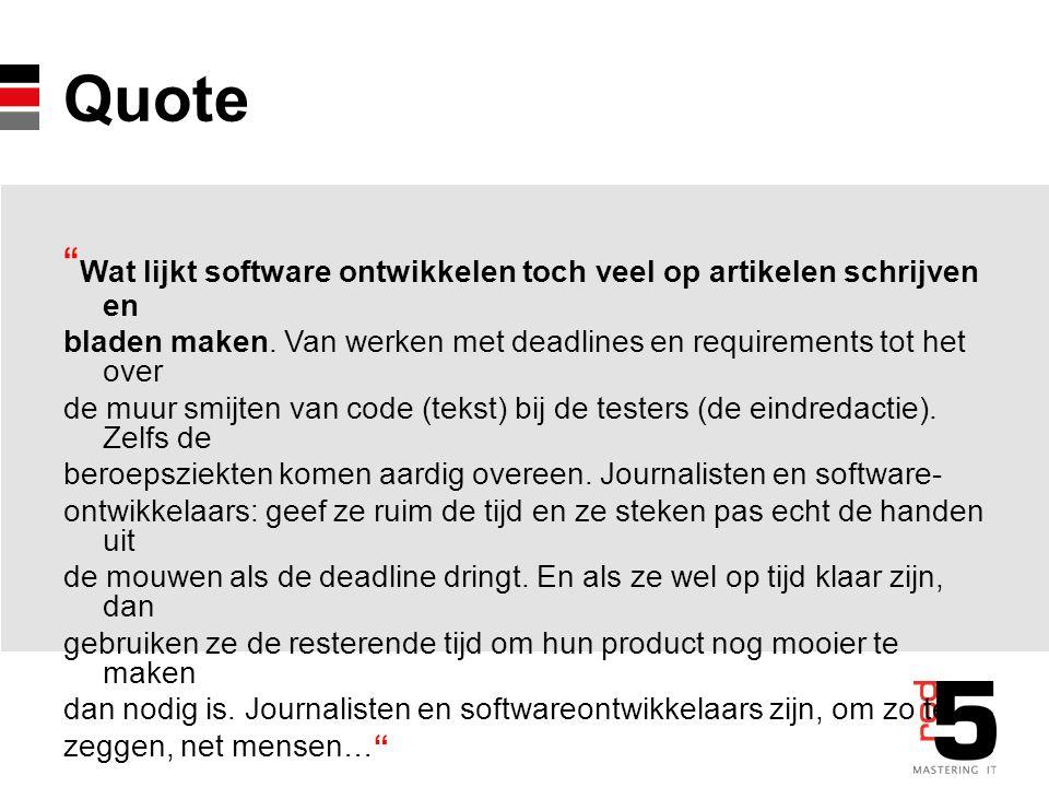 """Quote """" Wat lijkt software ontwikkelen toch veel op artikelen schrijven en bladen maken. Van werken met deadlines en requirements tot het over de muur"""
