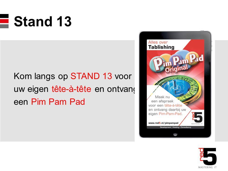 Stand 13 Kom langs op STAND 13 voor uw eigen tête-à-tête en ontvang een Pim Pam Pad
