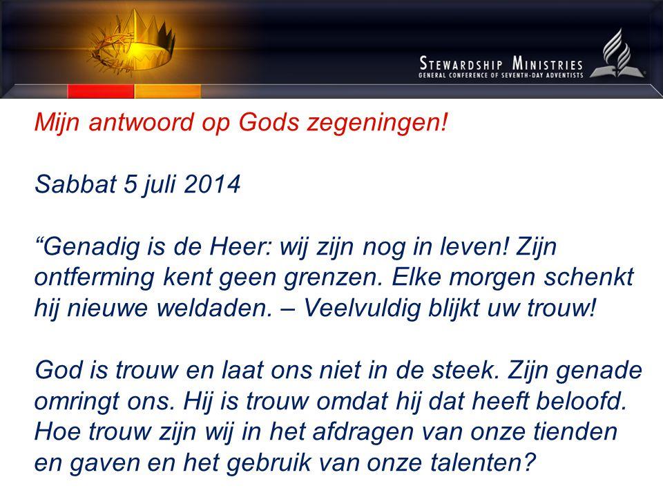 Mijn antwoord op Gods zegeningen. Sabbat 5 juli 2014 Genadig is de Heer: wij zijn nog in leven.