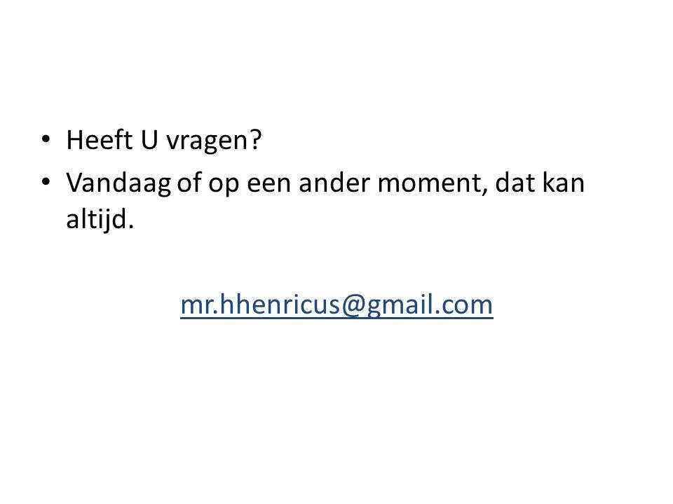 Heeft U vragen? Vandaag of op een ander moment, dat kan altijd. mr.hhenricus@gmail.com