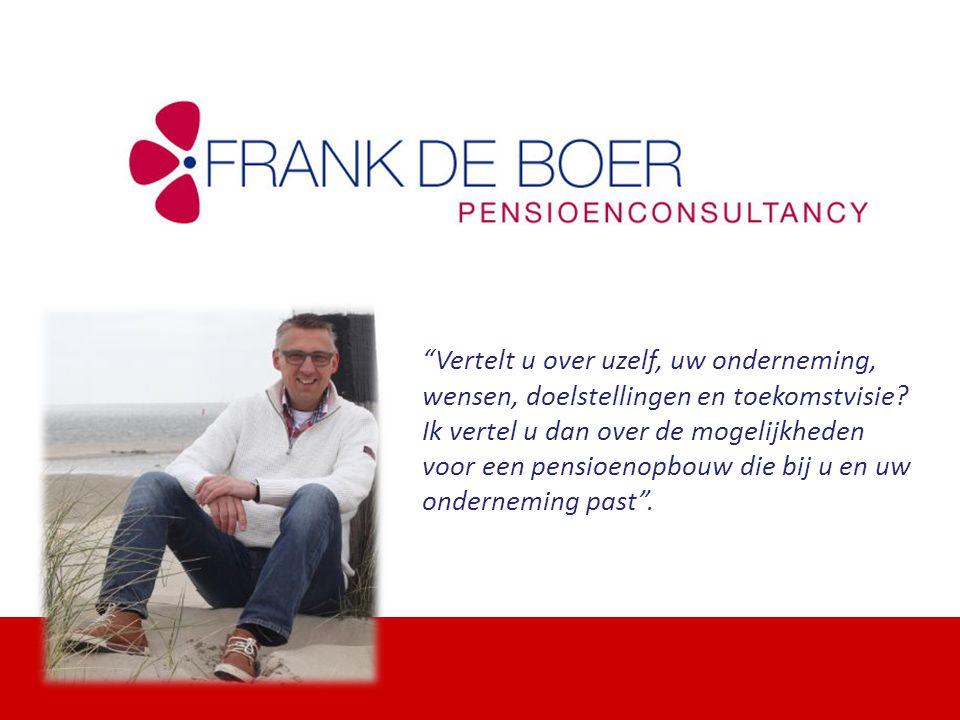 """""""Vertelt u over uzelf, uw onderneming, wensen, doelstellingen en toekomstvisie? Ik vertel u dan over de mogelijkheden voor een pensioenopbouw die bij"""