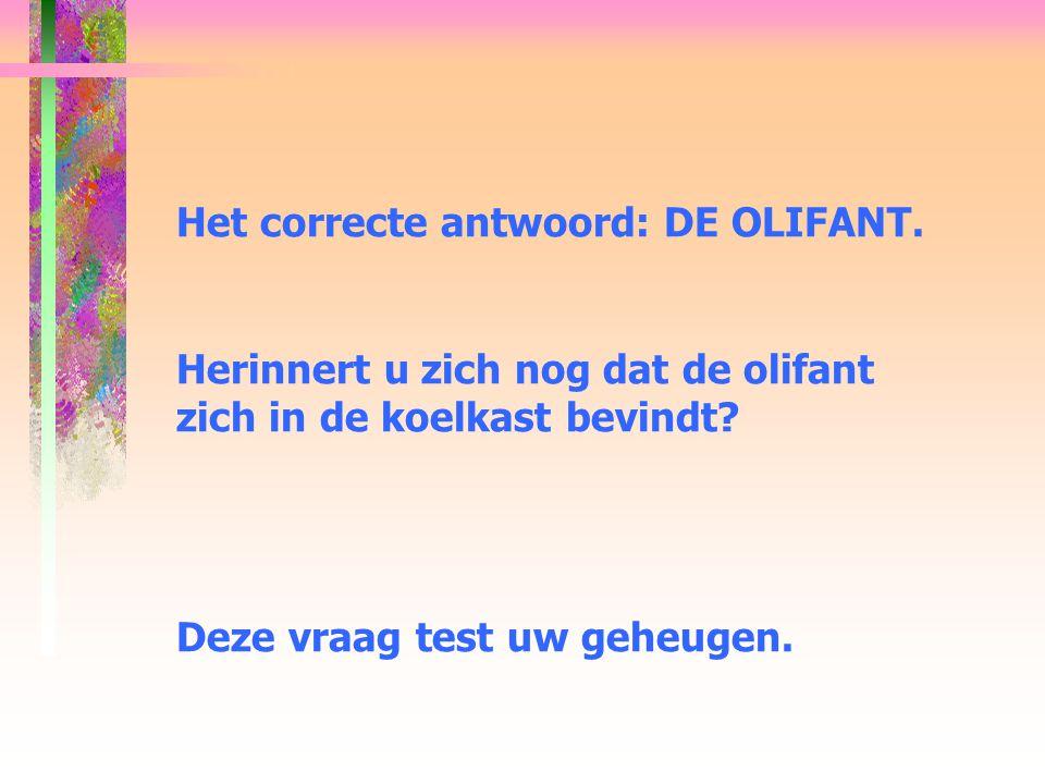 Het correcte antwoord: DE OLIFANT.Herinnert u zich nog dat de olifant zich in de koelkast bevindt.