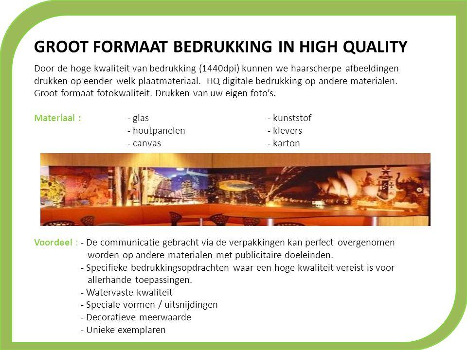 GROOT FORMAAT BEDRUKKING IN HIGH QUALITY Door de hoge kwaliteit van bedrukking (1440dpi) kunnen we haarscherpe afbeeldingen drukken op eender welk plaatmateriaal.