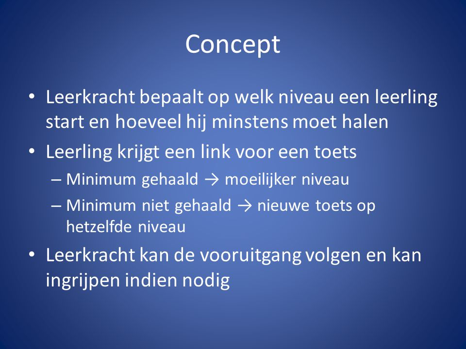 Concept Leerkracht bepaalt op welk niveau een leerling start en hoeveel hij minstens moet halen Leerling krijgt een link voor een toets – Minimum geha
