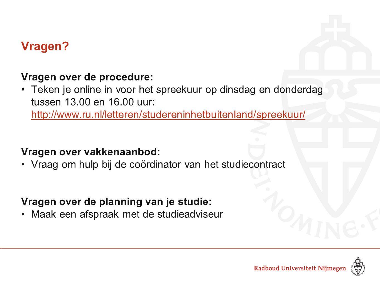 Vragen? Vragen over de procedure: Teken je online in voor het spreekuur op dinsdag en donderdag tussen 13.00 en 16.00 uur: http://www.ru.nl/letteren/s