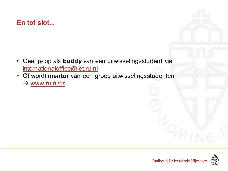 En tot slot... Geef je op als buddy van een uitwisselingsstudent via internationaloffice@let.ru.nl internationaloffice@let.ru.nl Of wordt mentor van e