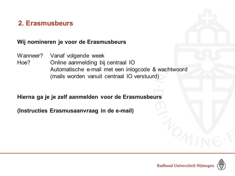 2. Erasmusbeurs Wij nomineren je voor de Erasmusbeurs Wanneer?Vanaf volgende week Hoe?Online aanmelding bij centraal IO Automatische e-mail met een in