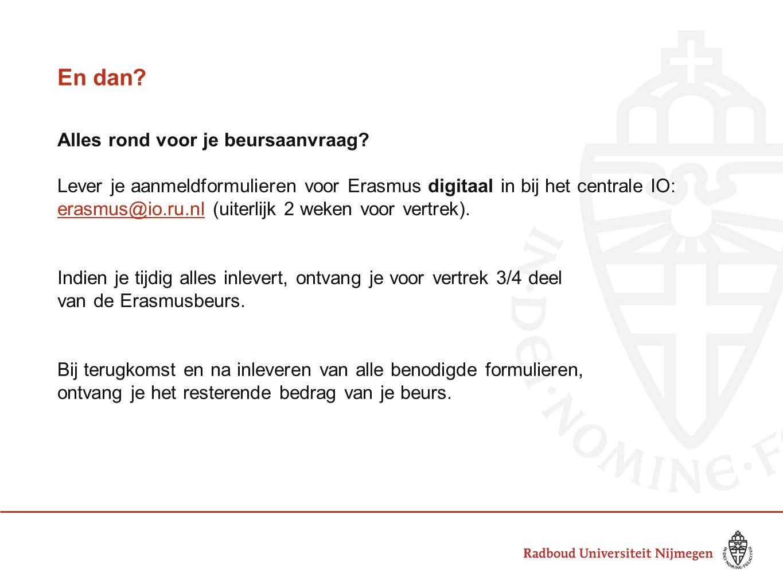 En dan? Alles rond voor je beursaanvraag? Lever je aanmeldformulieren voor Erasmus digitaal in bij het centrale IO: erasmus@io.ru.nlerasmus@io.ru.nl (
