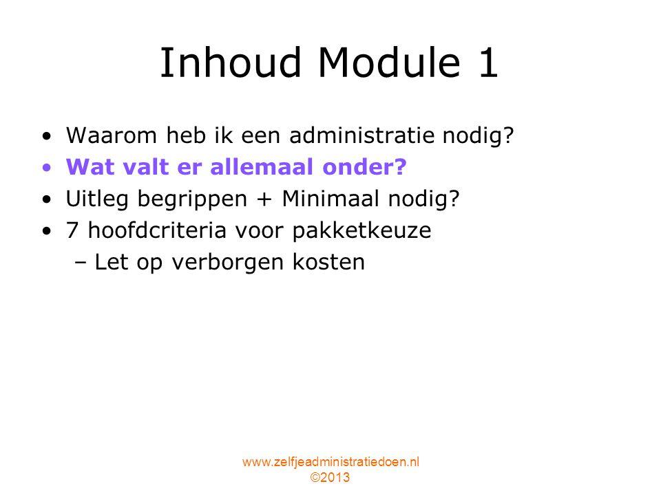 www.zelfjeadministratiedoen.nl ©2013 Inhoud Module 1 Waarom heb ik een administratie nodig? Wat valt er allemaal onder? Uitleg begrippen + Minimaal no
