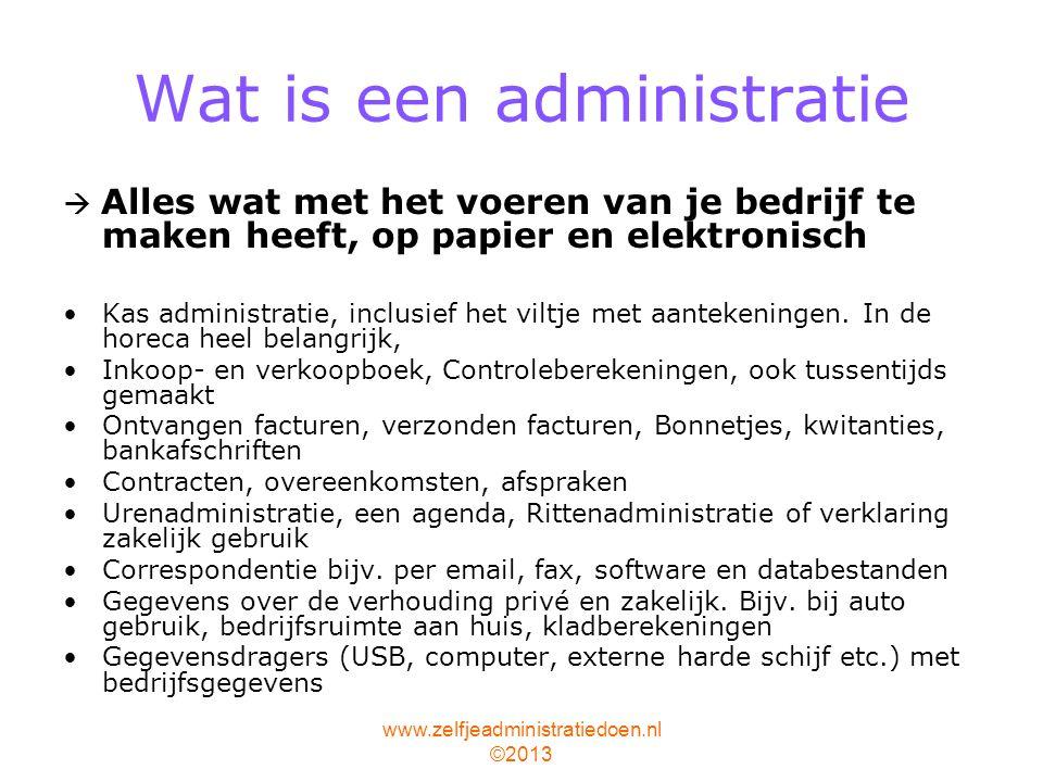 www.zelfjeadministratiedoen.nl ©2013 Wat is een administratie  Alles wat met het voeren van je bedrijf te maken heeft, op papier en elektronisch Kas