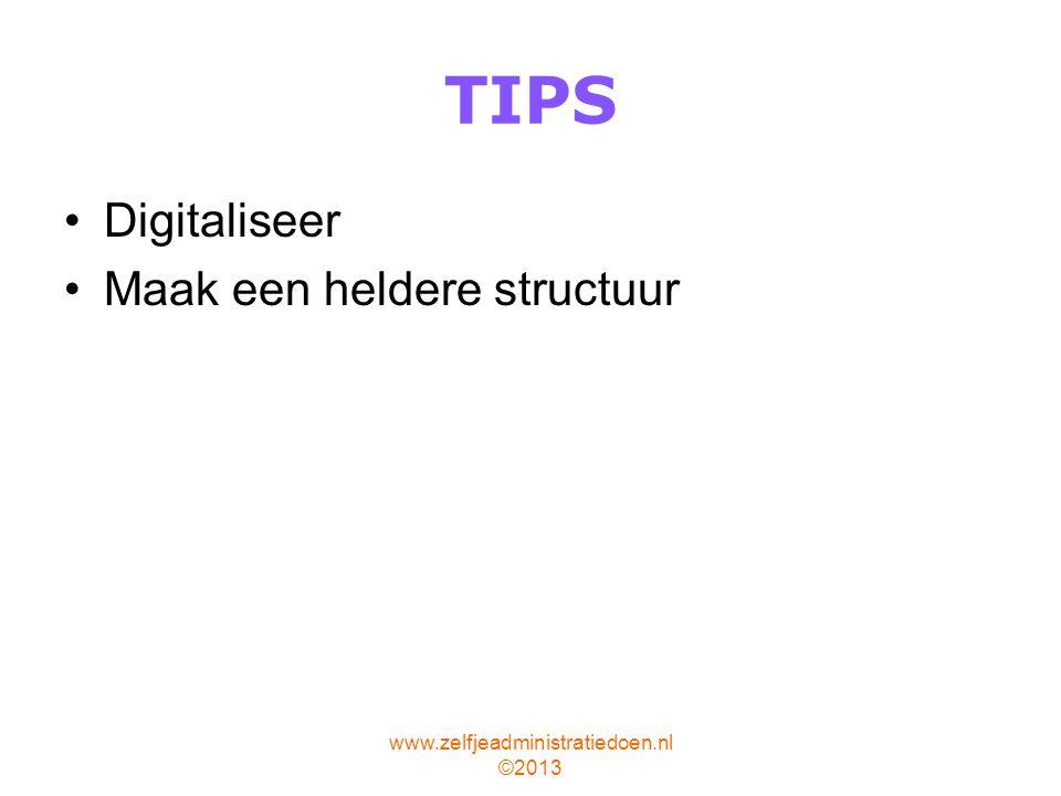 www.zelfjeadministratiedoen.nl ©2013 TIPS Digitaliseer Maak een heldere structuur
