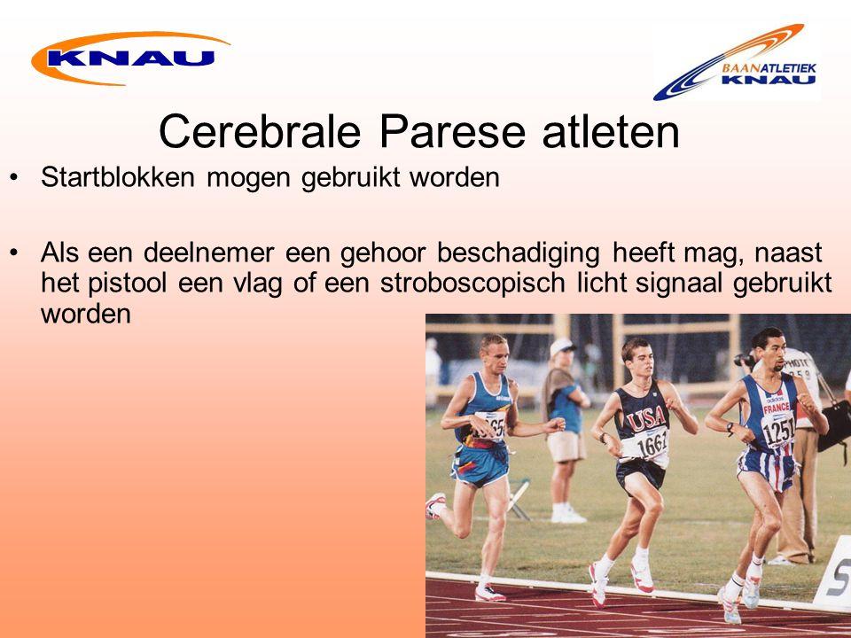 Cerebrale Parese atleten Startblokken mogen gebruikt worden Als een deelnemer een gehoor beschadiging heeft mag, naast het pistool een vlag of een stroboscopisch licht signaal gebruikt worden