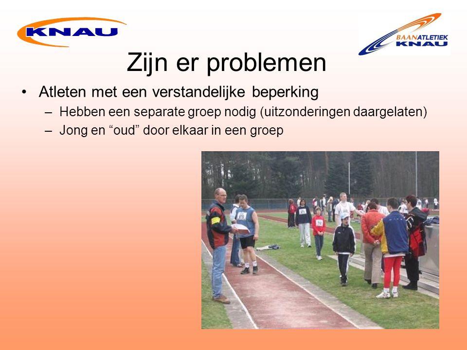 Zijn er problemen Atleten met een verstandelijke beperking –Hebben een separate groep nodig (uitzonderingen daargelaten) –Jong en oud door elkaar in een groep