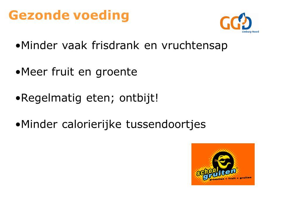 Gezonde voeding Minder vaak frisdrank en vruchtensap Meer fruit en groente Regelmatig eten; ontbijt.