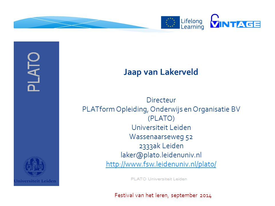Jaap van Lakerveld Directeur PLATform Opleiding, Onderwijs en Organisatie BV (PLATO) Universiteit Leiden Wassenaarseweg 52 2333ak Leiden laker@plato.l