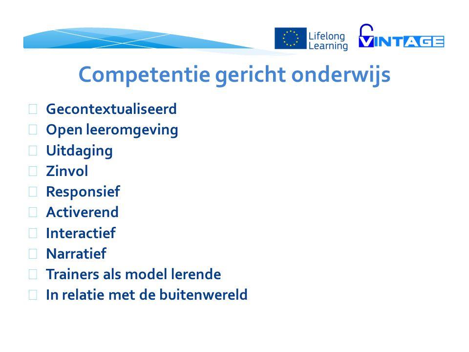 Competentie gericht onderwijs  Gecontextualiseerd  Open leeromgeving  Uitdaging  Zinvol  Responsief  Activerend  Interactief  Narratief  Trai