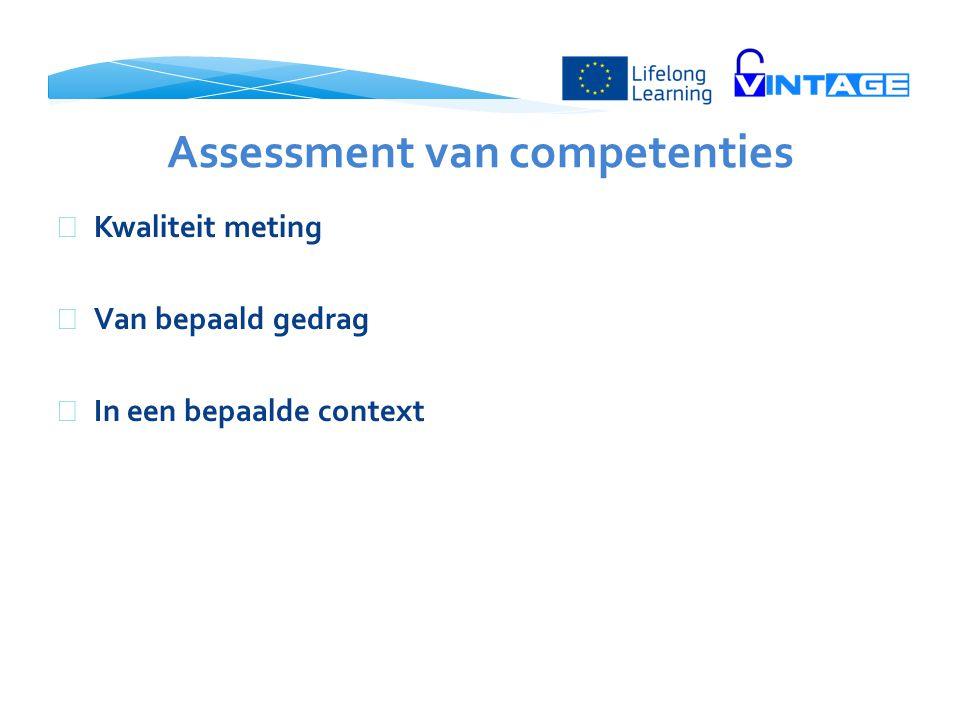 Assessment van competenties  Kwaliteit meting  Van bepaald gedrag  In een bepaalde context
