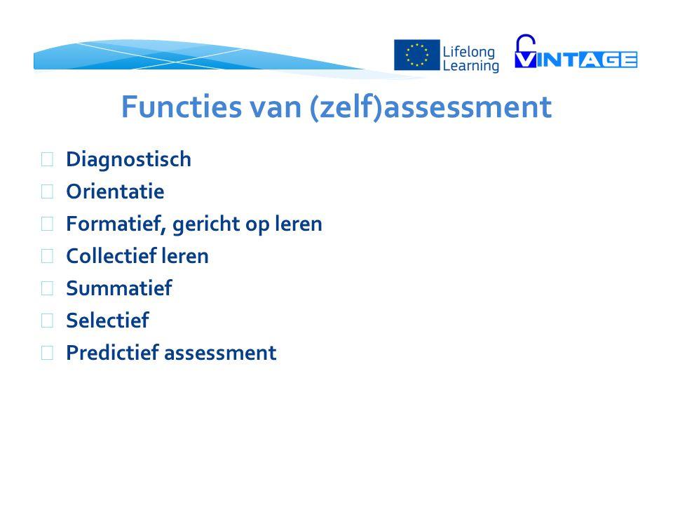 Functies van (zelf)assessment  Diagnostisch  Orientatie  Formatief, gericht op leren  Collectief leren  Summatief  Selectief  Predictief assess