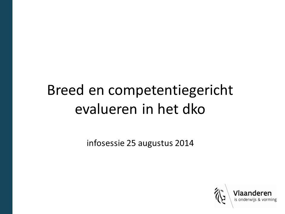 Breed en competentiegericht evalueren in het dko infosessie 25 augustus 2014